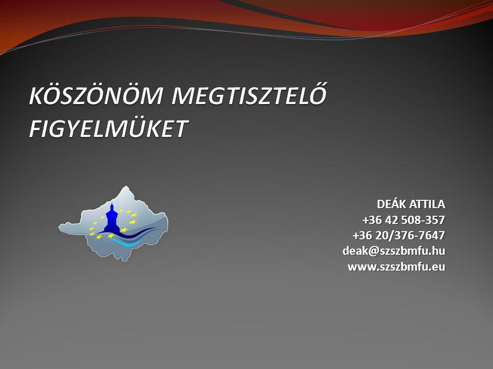 DEÁK ATTILA +36 42 508-357 +36 20/376-7647 deak@szszbmfu.huwww.szszbmfu.eu
