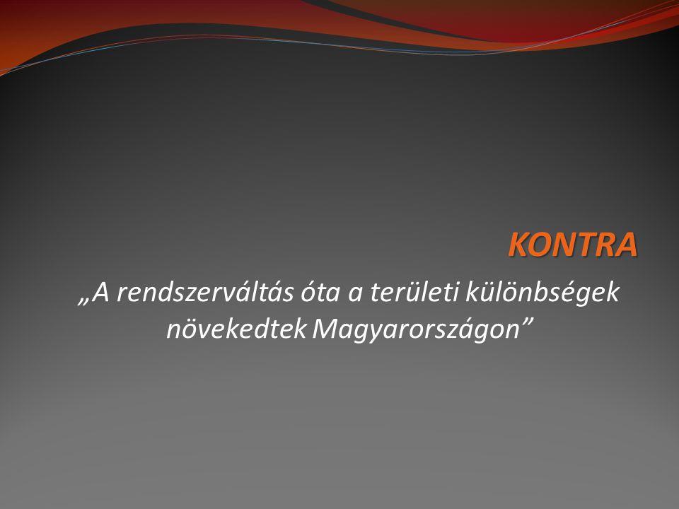 """KONTRA """"A rendszerváltás óta a területi különbségek növekedtek Magyarországon"""""""