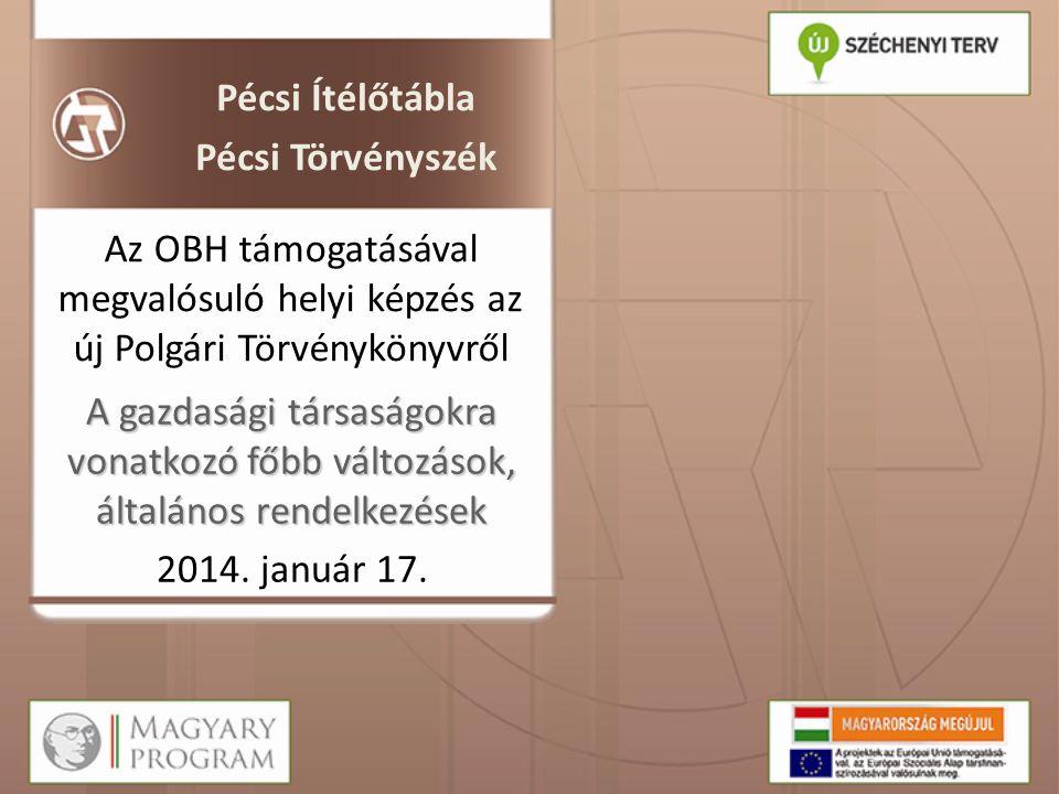A gazdasági társaságokra vonatkozó főbb változások, általános rendelkezések Az OBH támogatásával megvalósuló helyi képzés az új Polgári Törvénykönyvrő