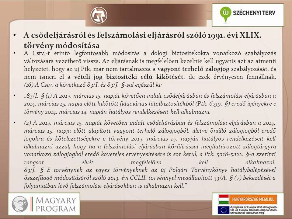 A csődeljárásról és felszámolási eljárásról szóló 1991. évi XLIX. törvény módosítása A Cstv.-t érintő legfontosabb módosítás a dologi biztosítékokra v