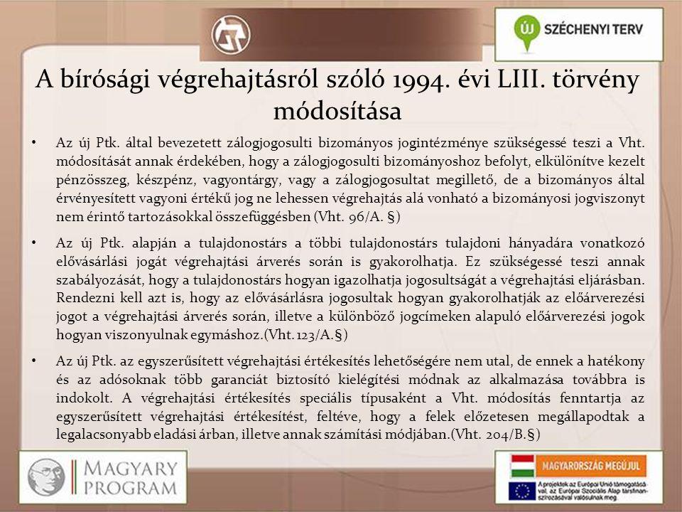 A bírósági végrehajtásról szóló 1994. évi LIII. törvény módosítása Az új Ptk. által bevezetett zálogjogosulti bizományos jogintézménye szükségessé tes