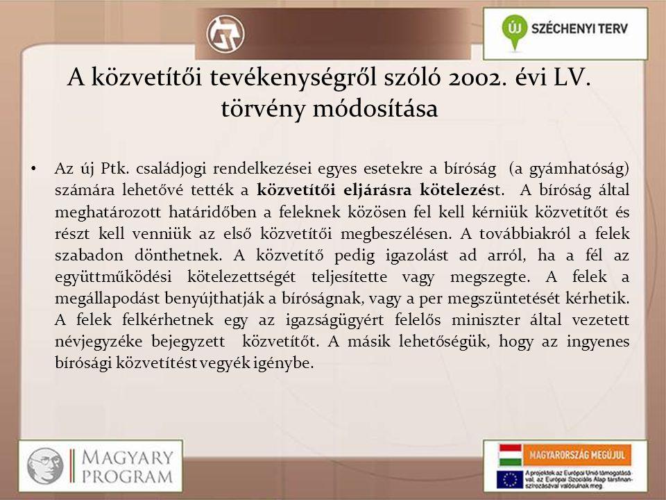 A közvetítői tevékenységről szóló 2002. évi LV. törvény módosítása Az új Ptk. családjogi rendelkezései egyes esetekre a bíróság (a gyámhatóság) számár