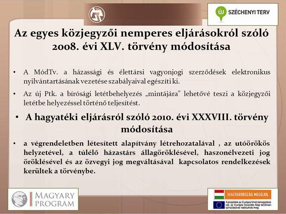 Az egyes közjegyzői nemperes eljárásokról szóló 2008. évi XLV. törvény módosítása A MódTv. a házassági és élettársi vagyonjogi szerződések elektroniku