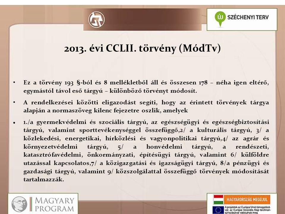 2013. évi CCLII. törvény (MódTv)  Ez a törvény 193 §-ból és 8 mellékletből áll és összesen 178 – néha igen eltérő, egymástól távol eső tárgyú – külön