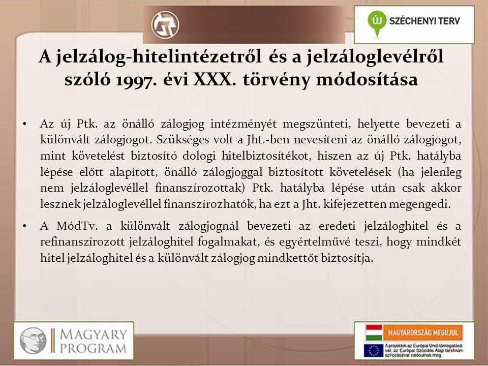 A jelzálog-hitelintézetről és a jelzáloglevélről szóló 1997. évi XXX. törvény módosítása Az új Ptk. az önálló zálogjog intézményét megszünteti, helyet