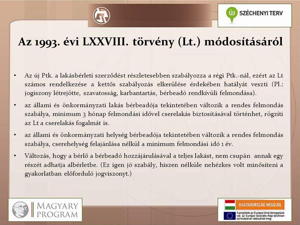 Az 1993. évi LXXVIII. törvény (Lt.) módosításáról Az új Ptk. a lakásbérleti szerződést részletesebben szabályozza a régi Ptk.-nál, ezért az Lt számos