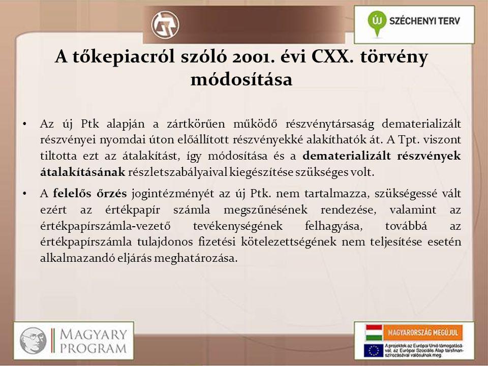 A tőkepiacról szóló 2001. évi CXX. törvény módosítása Az új Ptk alapján a zártkörűen működő részvénytársaság dematerializált részvényei nyomdai úton e