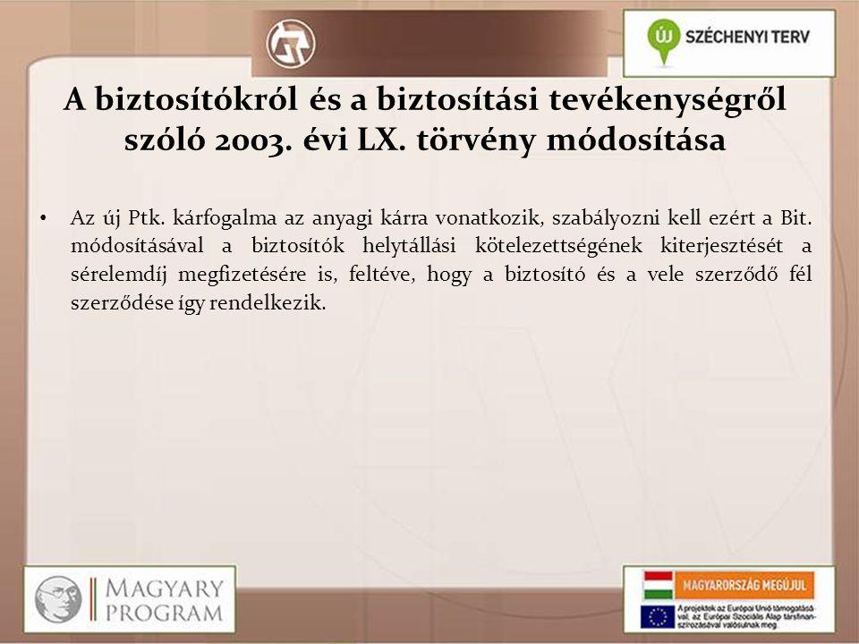 A biztosítókról és a biztosítási tevékenységről szóló 2003. évi LX. törvény módosítása Az új Ptk. kárfogalma az anyagi kárra vonatkozik, szabályozni k
