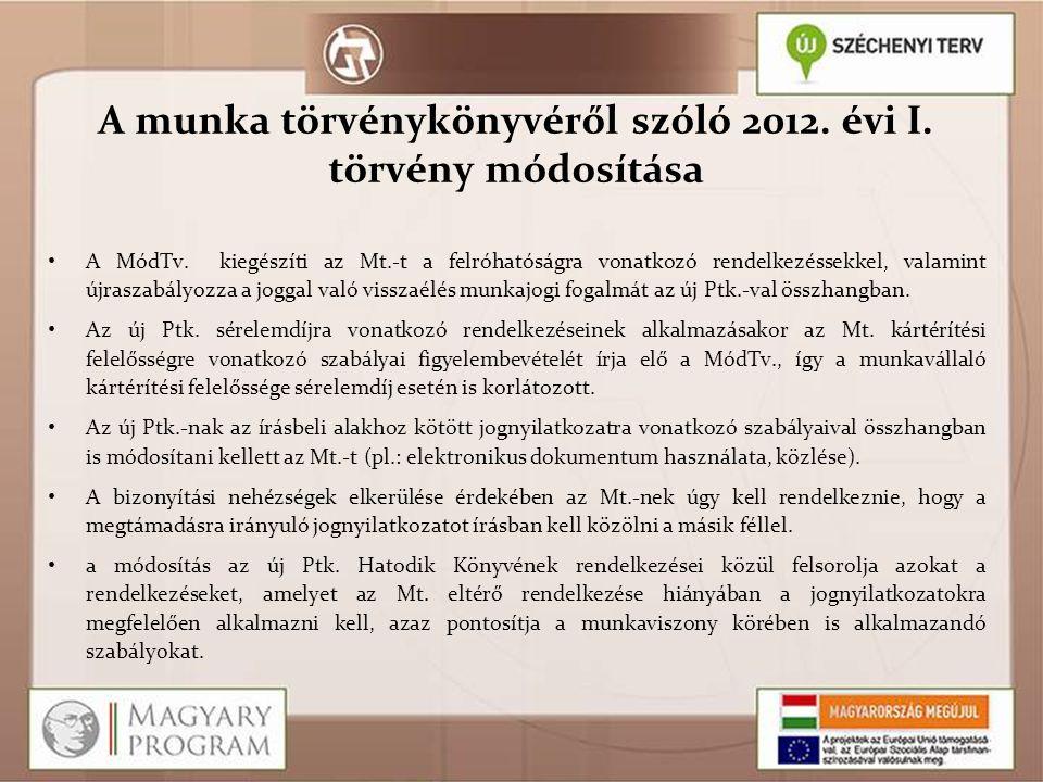 A munka törvénykönyvéről szóló 2012. évi I. törvény módosítása A MódTv. kiegészíti az Mt.-t a felróhatóságra vonatkozó rendelkezéssekkel, valamint újr
