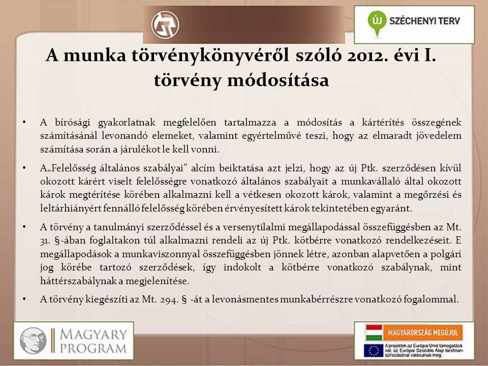 A munka törvénykönyvéről szóló 2012. évi I. törvény módosítása A bírósági gyakorlatnak megfelelően tartalmazza a módosítás a kártérítés összegének szá