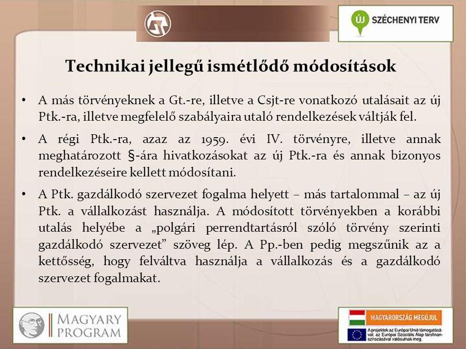 Technikai jellegű ismétlődő módosítások A más törvényeknek a Gt.-re, illetve a Csjt-re vonatkozó utalásait az új Ptk.-ra, illetve megfelelő szabályair