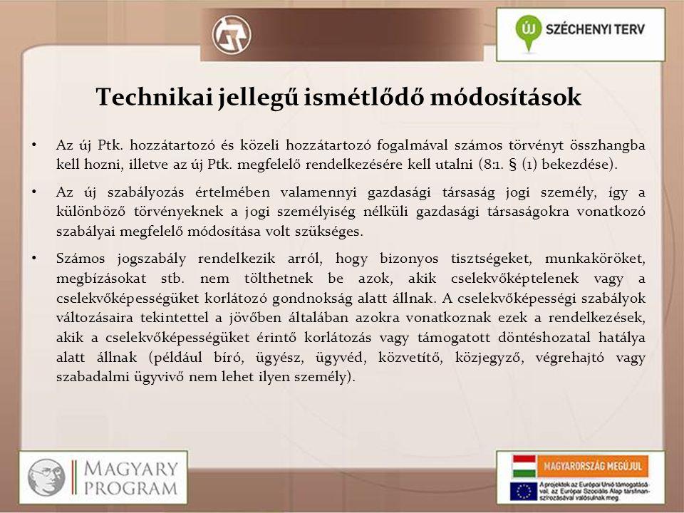 Technikai jellegű ismétlődő módosítások Az új Ptk. hozzátartozó és közeli hozzátartozó fogalmával számos törvényt összhangba kell hozni, illetve az új