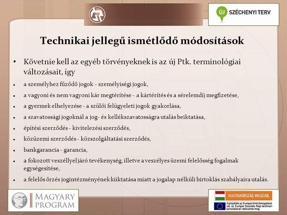 Technikai jellegű ismétlődő módosítások Követnie kell az egyéb törvényeknek is az új Ptk. terminológiai változásait, így a személyhez fűződő jogok - s