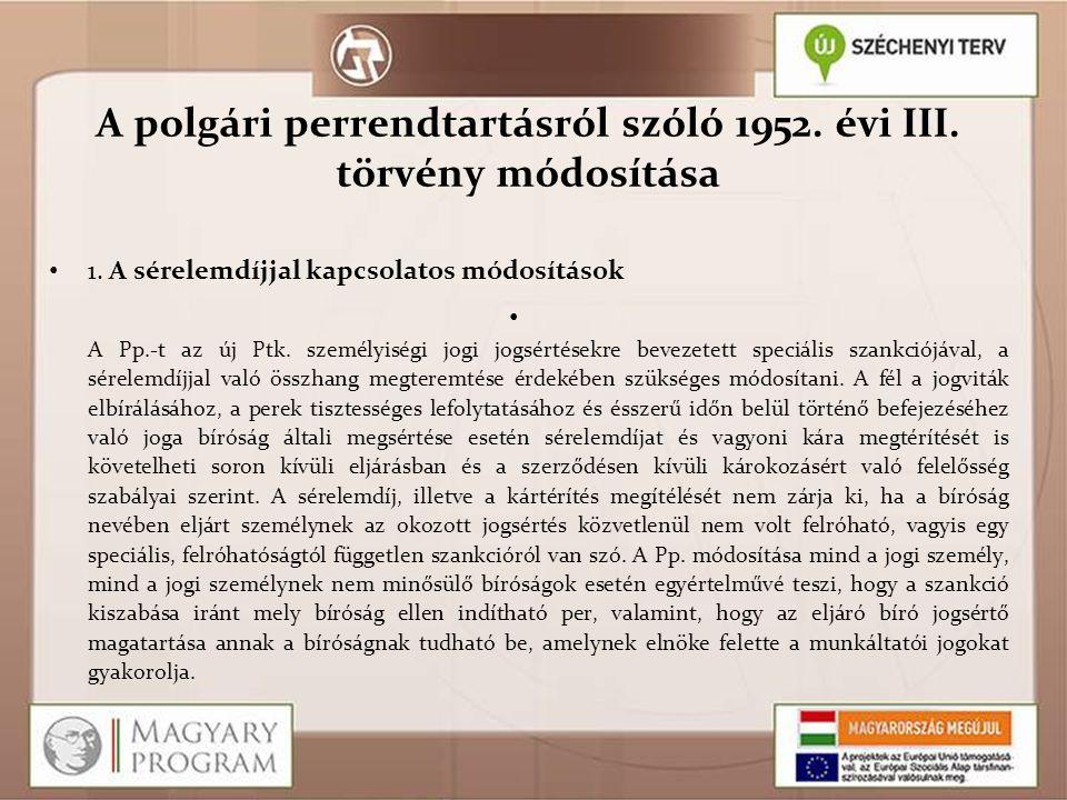 A polgári perrendtartásról szóló 1952. évi III. törvény módosítása 1. A sérelemdíjjal kapcsolatos módosítások A Pp.-t az új Ptk. személyiségi jogi jog