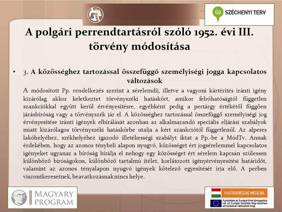 A polgári perrendtartásról szóló 1952. évi III. törvény módosítása 3. A közösséghez tartozással összefüggő személyiségi jogga kapcsolatos változások A