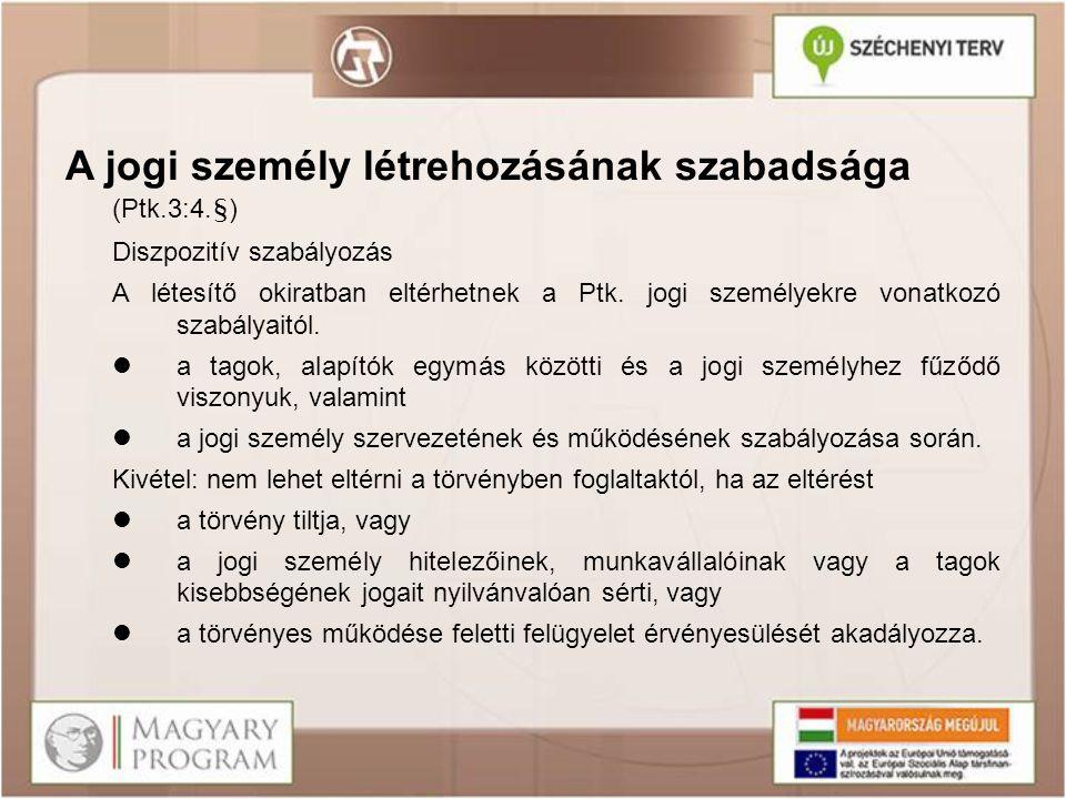 A jogi személy létrehozásának szabadsága (Ptk.3:4.§) Diszpozitív szabályozás A létesítő okiratban eltérhetnek a Ptk. jogi személyekre vonatkozó szabál