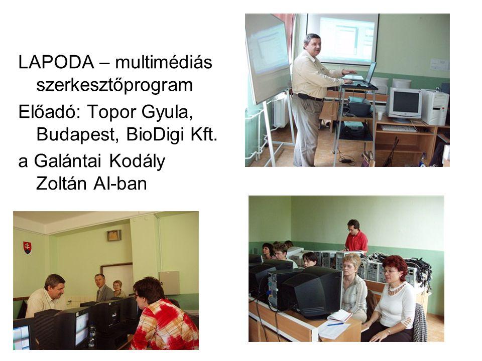 LAPODA – multimédiás szerkesztőprogram Előadó: Topor Gyula, Budapest, BioDigi Kft. a Galántai Kodály Zoltán AI-ban