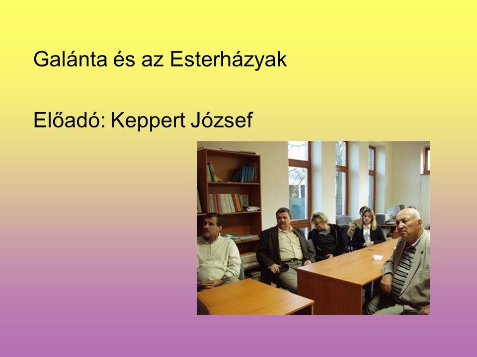 Galánta és az Esterházyak Előadó: Keppert József