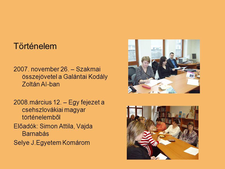 Történelem 2007. november 26. – Szakmai összejövetel a Galántai Kodály Zoltán AI-ban 2008.március 12. – Egy fejezet a csehszlovákiai magyar történelem