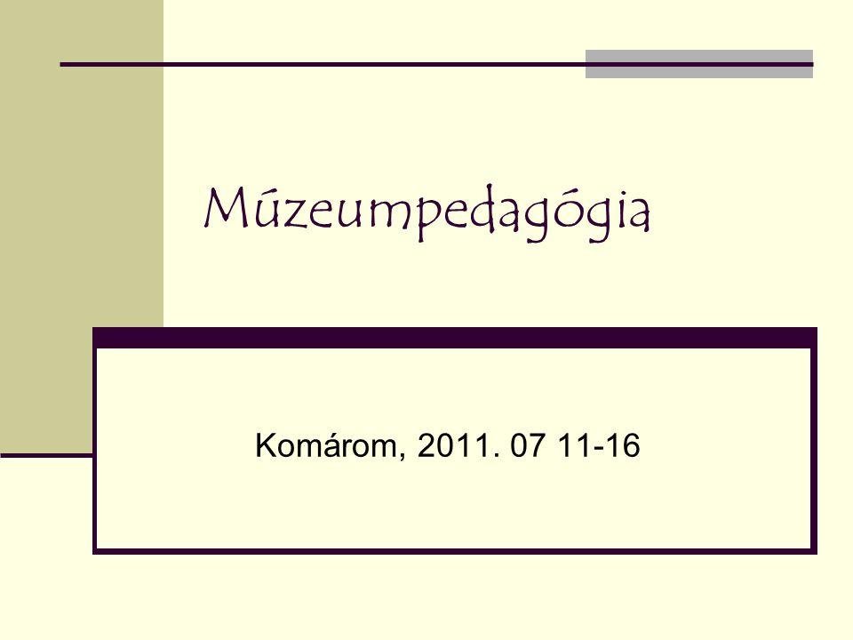 Múzeumpedagógia Komárom, 2011. 07 11-16