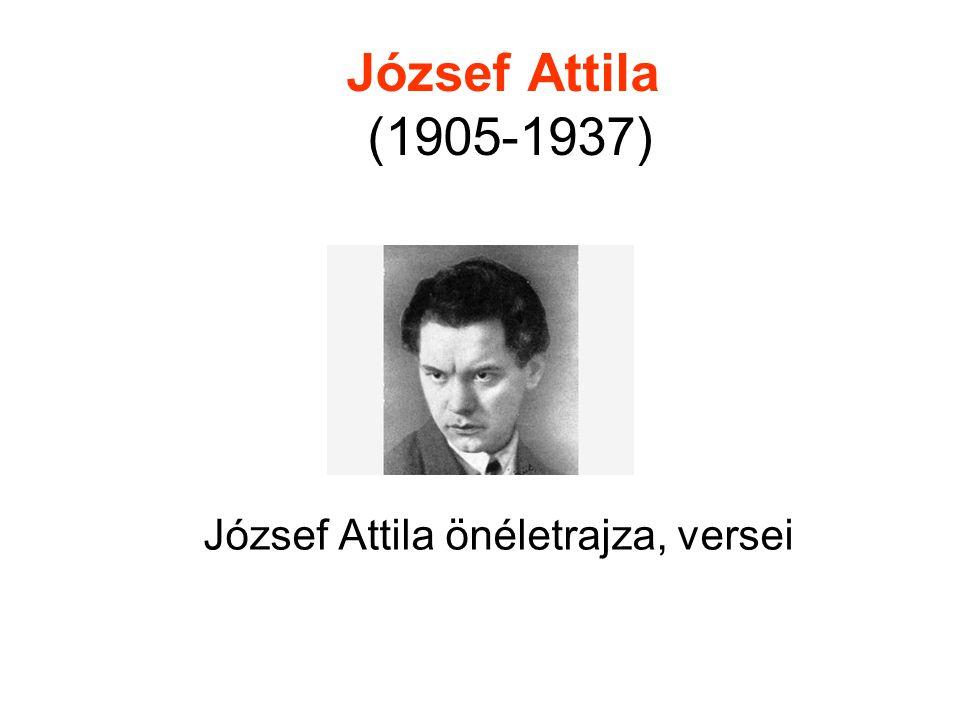 József Attila (1905-1937) József Attila önéletrajza, versei