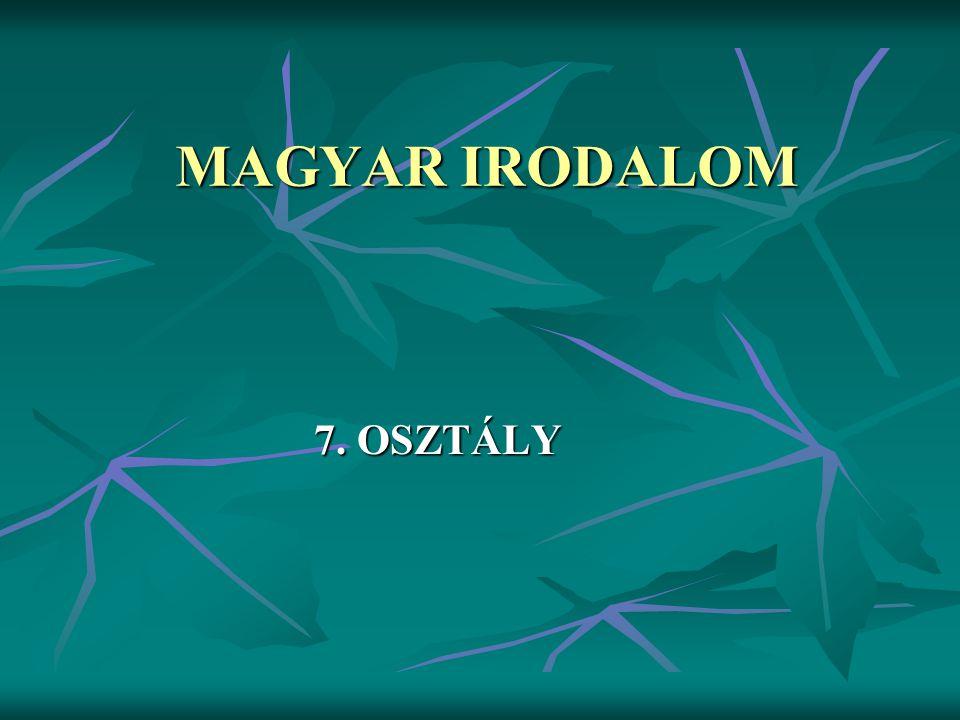 MAGYAR IRODALOM 7. OSZTÁLY 7. OSZTÁLY