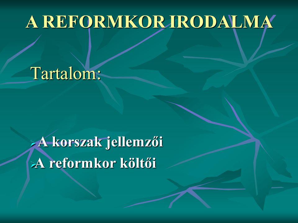 Tartalom:  A korszak jellemzői  A reformkor költői A REFORMKOR IRODALMA