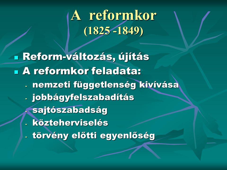 A reformkor (1825 -1849) Reform-változás, újítás Reform-változás, újítás A reformkor feladata: A reformkor feladata: - nemzeti függetlenség kivívása -