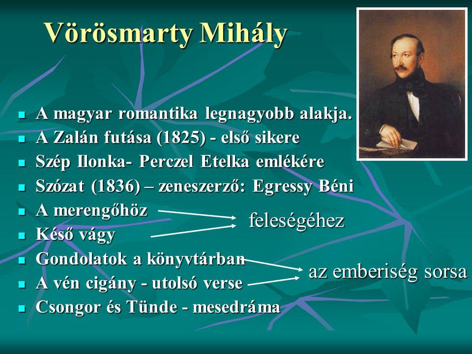 Vörösmarty Mihály A magyar romantika legnagyobb alakja. A magyar romantika legnagyobb alakja. A Zalán futása (1825) - első sikere A Zalán futása (1825