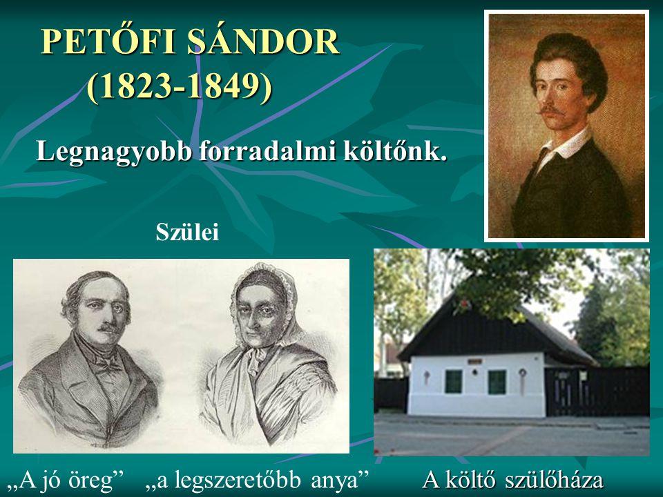 """PETŐFI SÁNDOR (1823-1849) Legnagyobb forradalmi költőnk. Szülei """"A jó öreg""""""""a legszeretőbb anya"""" A költő szülőháza"""