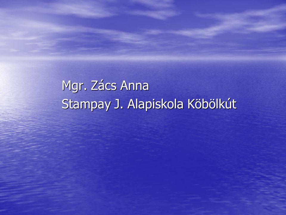 Mgr. Zács Anna Mgr. Zács Anna Stampay J. Alapiskola Köbölkút Stampay J. Alapiskola Köbölkút