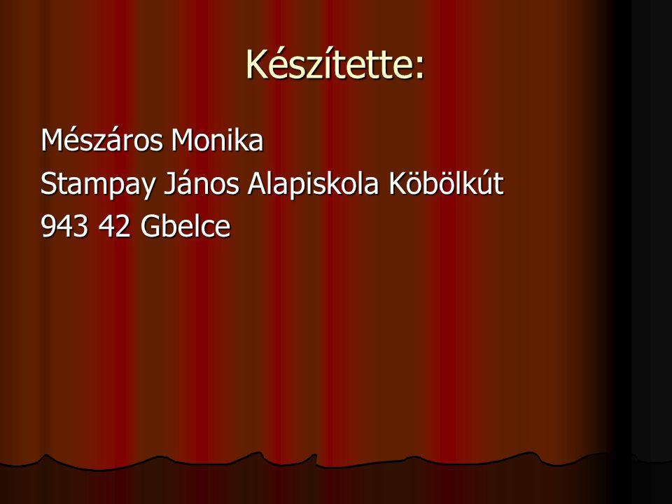 Készítette: Mészáros Monika Stampay János Alapiskola Köbölkút 943 42 Gbelce