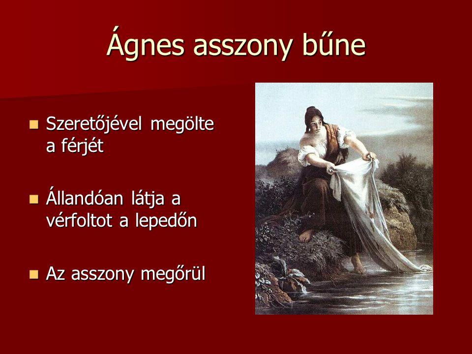 Ágnes asszony bűne Szeretőjével megölte a férjét Szeretőjével megölte a férjét Állandóan látja a vérfoltot a lepedőn Állandóan látja a vérfoltot a lep