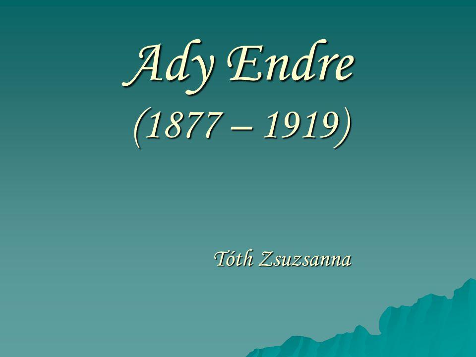 Ady Endre (1877 – 1919) Tóth Zsuzsanna