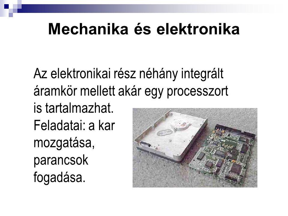 Mechanika és elektronika Az elektronikai rész néhány integrált áramkör mellett akár egy processzort is tartalmazhat. Feladatai: a kar mozgatása, paran