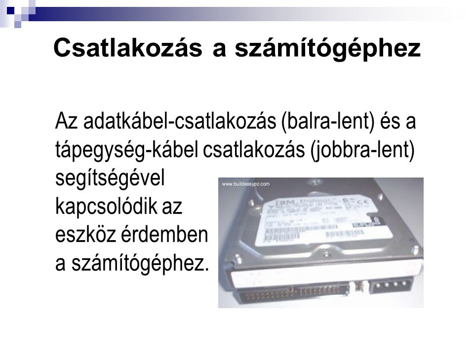 Csatlakozás a számítógéphez Az adatkábel-csatlakozás (balra-lent) és a tápegység-kábel csatlakozás (jobbra-lent) segítségével kapcsolódik az eszköz ér