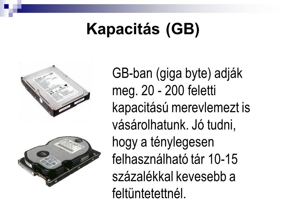 Kapacitás (GB) GB-ban (giga byte) adják meg. 20 - 200 feletti kapacitású merevlemezt is vásárolhatunk. Jó tudni, hogy a ténylegesen felhasználható tár