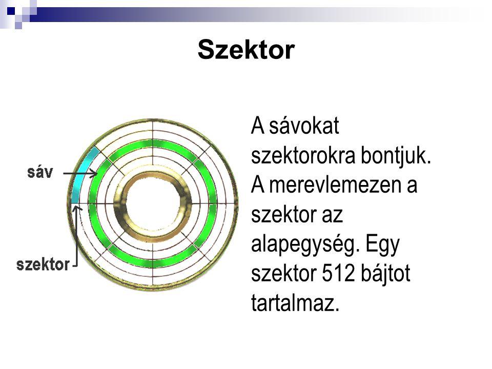 Szektor A sávokat szektorokra bontjuk. A merevlemezen a szektor az alapegység. Egy szektor 512 bájtot tartalmaz.