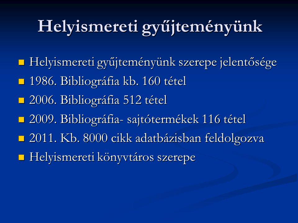 Helyismereti gyűjteményünk Helyismereti gyűjteményünk szerepe jelentősége Helyismereti gyűjteményünk szerepe jelentősége 1986. Bibliográfia kb. 160 té
