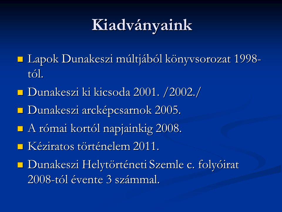 Kiadványaink Lapok Dunakeszi múltjából könyvsorozat 1998- tól. Lapok Dunakeszi múltjából könyvsorozat 1998- tól. Dunakeszi ki kicsoda 2001. /2002./ Du