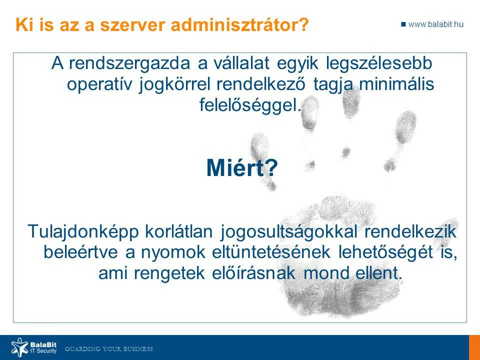 www.balabit.hu GUARDING YOUR BUSINESS Ki is az a szerver adminisztrátor? A rendszergazda a vállalat egyik legszélesebb operatív jogkörrel rendelkező t
