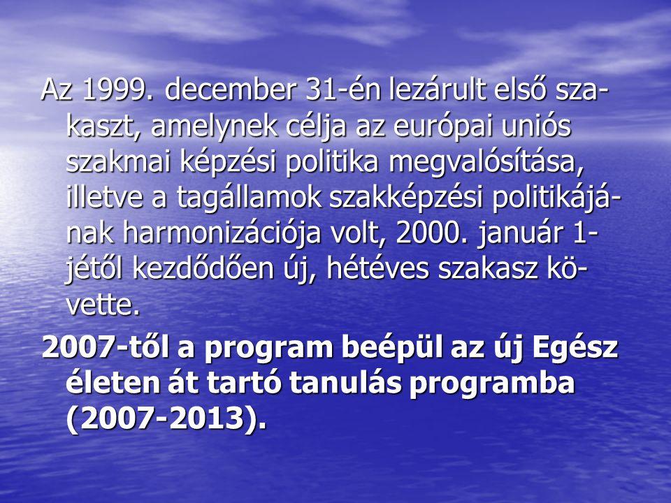 Az 1999. december 31-én lezárult első sza- kaszt, amelynek célja az európai uniós szakmai képzési politika megvalósítása, illetve a tagállamok szakkép