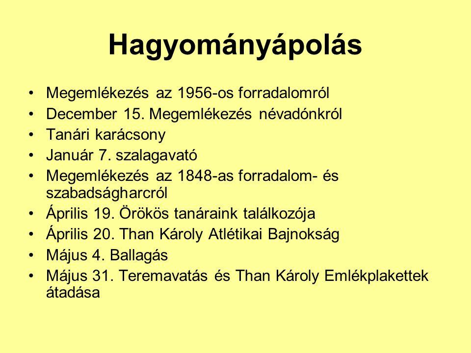 Hagyományápolás Megemlékezés az 1956-os forradalomról December 15. Megemlékezés névadónkról Tanári karácsony Január 7. szalagavató Megemlékezés az 184