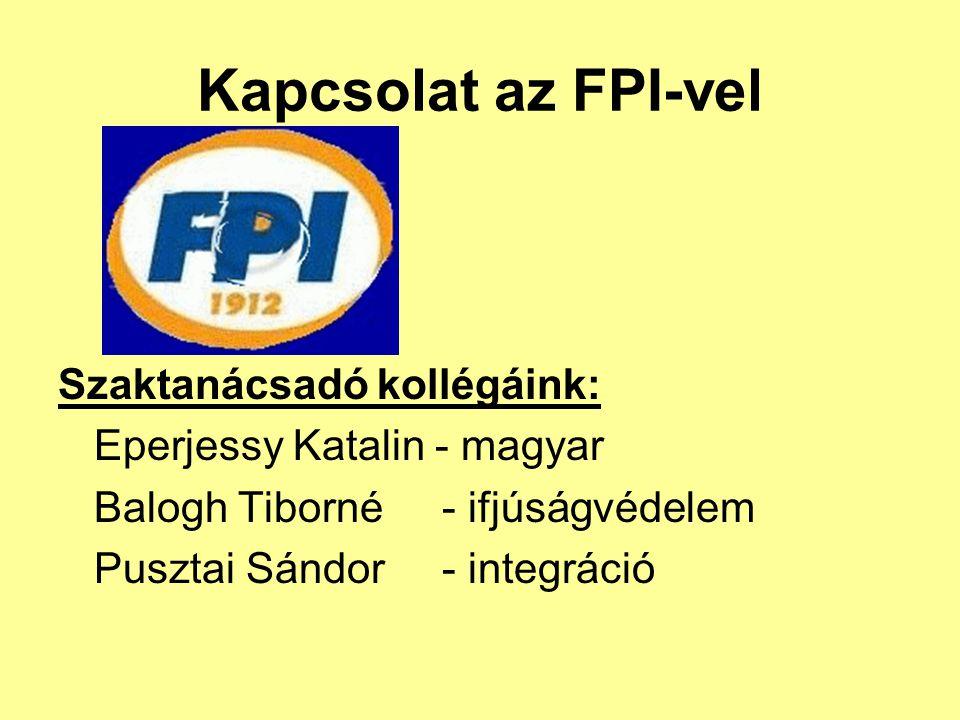 Kapcsolat az FPI-vel Szaktanácsadó kollégáink: Eperjessy Katalin - magyar Balogh Tiborné - ifjúságvédelem Pusztai Sándor- integráció