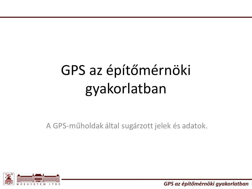 GPS az építőmérnöki gyakorlatban A GPS-műholdak által sugárzott jelek és adatok.