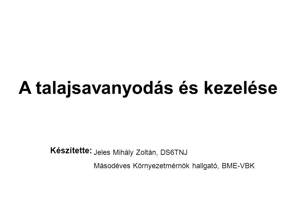 A talajsavanyodás és kezelése Készítette: Jeles Mihály Zoltán, DS6TNJ Másodéves Környezetmérnök hallgató, BME-VBK