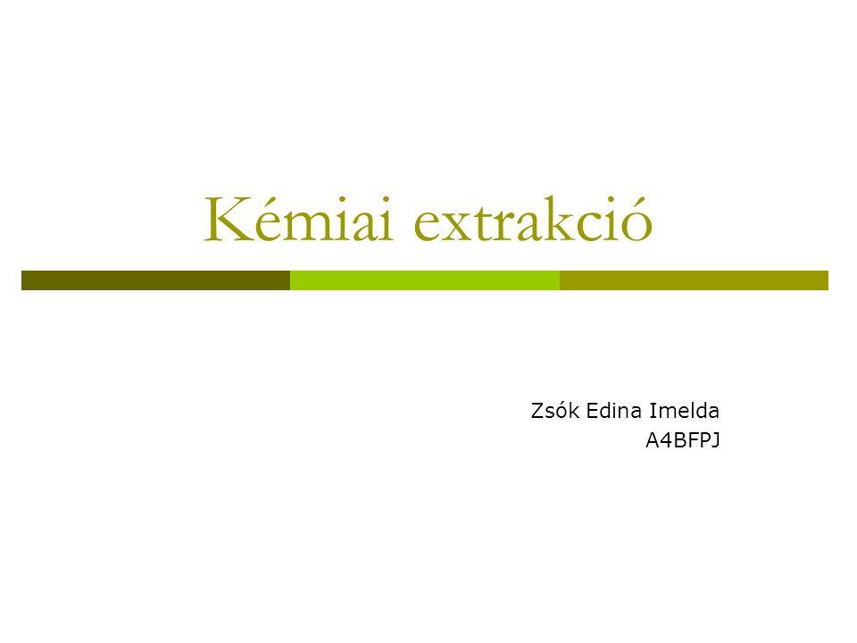 Kémiai extrakció Zsók Edina Imelda A4BFPJ