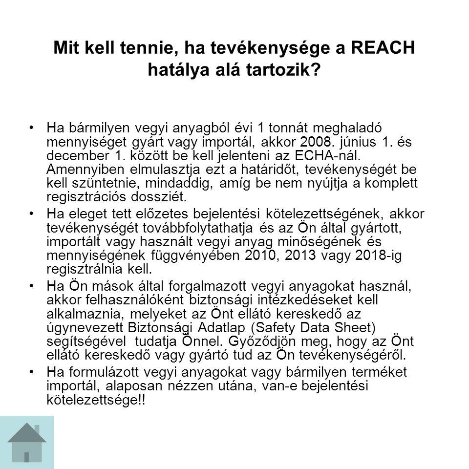 Mit kell tennie, ha tevékenysége a REACH hatálya alá tartozik? Ha bármilyen vegyi anyagból évi 1 tonnát meghaladó mennyiséget gyárt vagy importál, akk