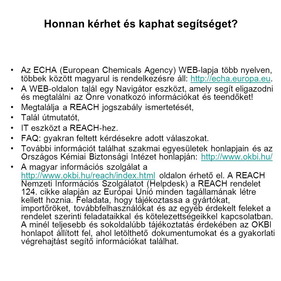 Honnan kérhet és kaphat segítséget? Az ECHA (European Chemicals Agency) WEB-lapja több nyelven, többek között magyarul is rendelkezésre áll: http://ec