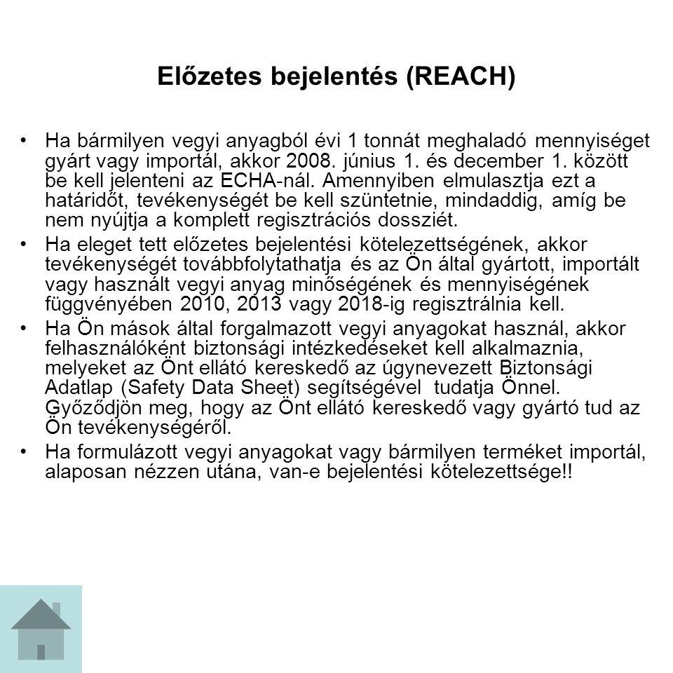 Előzetes bejelentés (REACH) Ha bármilyen vegyi anyagból évi 1 tonnát meghaladó mennyiséget gyárt vagy importál, akkor 2008. június 1. és december 1. k